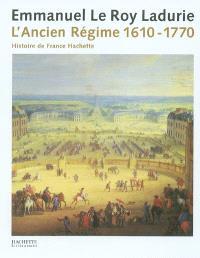 L'histoire de France. Volume 3, L'Ancien Régime : de Louis XIII à Louis XV : 1610-1770