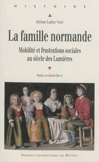 La famille normande : mobilité et frustrations sociales au siècle des Lumières