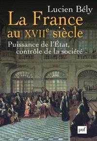 La France au XVIIe siècle : puissance de l'État, contrôle de la société