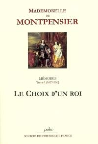 Mémoires : 1627-1686. Volume 1, Le choix d'un roi : 1627-1650