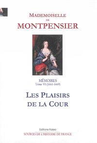 Mémoires : 1627-1686. Volume 6, Les plaisirs de la cour : 1661-1669