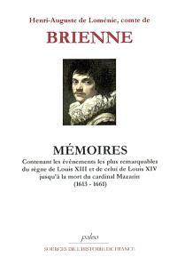 Mémoires : contenant les événements les plus remarquables du règne de Louis XIII et de celui de Louis XIV jusqu'à la mort du cardinal de Mazarin (1613-1661)