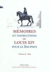 Mémoires et instructions de Louis XIV pour le Dauphin. Volume 2, 1666