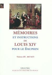 Mémoires et instructions de Louis XIV pour le Dauphin. Volume 3, 1667-1671, annexes