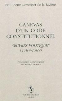 Canevas d'un code constitutionnel : oeuvres politiques : 1787-1789