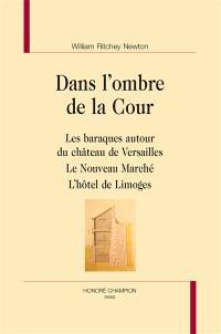 Dans l'ombre de la cour : les baraques autour du château de Versailles, le nouveau marché, l'hôtel de Limoges