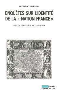 Enquêtes sur l'identité de la nation France : de la Renaissance aux Lumières