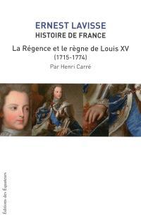 Histoire de France : depuis les origines jusqu'à la Révolution. Volume 16, La Régence et le règne de Louis XV, 1715-1774