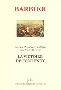 Journal d'un avocat de Paris. Volume 7, 1745-1747, la victoire de Fontenoy