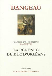 Journal d'un courtisan à la cour du Roi-Soleil. Volume 30, La régence du duc d'Orléans : septembre 1715-avril 1716