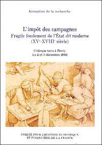 L'impôt des campagnes : fragile fondement de l'Etat dit moderne (XVe-XVIIIe siècle) : colloque tenu à Bercy les 2 et 3 décembre 2002