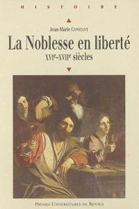 La noblesse en liberté, XVIe-XVIIe siècles