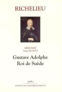 Mémoires. Volume 12, Gustave Adolphe, roi de Suède : 1632