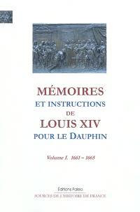 Mémoires et instructions de Louis XIV pour le Dauphin. Volume 1, 1661-1665