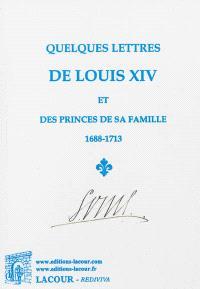 Quelques lettres de Louis XIV et des princes de sa famille, 1688-1713