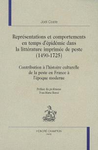 Représentations et comportements en temps d'épidémie dans la littérature imprimée de peste (1490-1725) : contribution à l'histoire culturelle de la peste en France à l'époque moderne