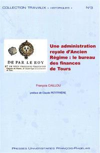 Une administration royale d'Ancien Régime : le bureau des finances de Tours