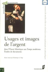 Usages et images de l'argent dans l'Ouest atlantique aux temps modernes : études de documents