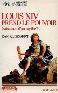 1661, Louis XIV prend le pouvoir : naissance d'un mythe ?