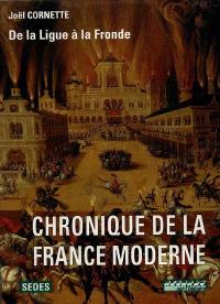 Chronique de la France moderne. Volume 2, De la ligue à la fronde