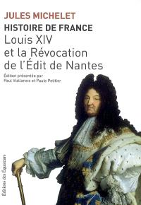 Histoire de France. Volume 13, Louis XIV et la révocation de l'Edit de Nantes
