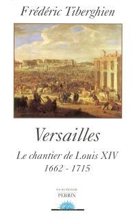 Versailles, le chantier de Louis XIV : 1662-1715