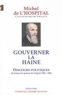 Gouverner la haine : discours politiques du temps des guerres de Religion : 1560-1568