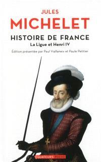 Histoire de France. Volume 10, La Ligue et Henri IV