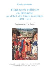 Finances et politique en Bretagne au début des temps modernes 1491-1547 : étude d'un processus d'intégration au royaume de France
