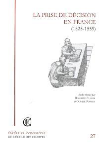 La prise de décision en France (1525-1559) : recherches sur la réalité du pouvoir royal ou princier à la Renaissance