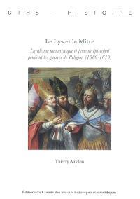 Le lys et la mitre : loyalisme monarchique et pouvoir épiscopal pendant les guerres de Religion (1580-1610)