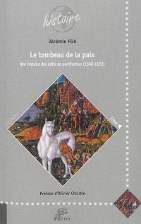 Le tombeau de la paix : une histoire des édits de pacification : 1560-1572
