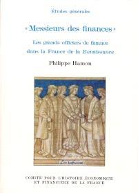Messieurs des finances : les grands officiers de finance dans la France de la Renaissance