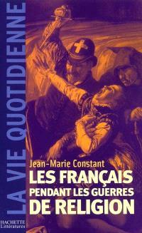 Les français pendant les guerres de Religion