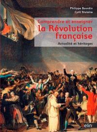 Comprendre et enseigner la Révolution française : actualité et héritages