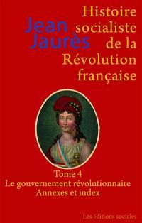 Histoire socialiste de la Révolution française. Volume 4, Le gouvernement révolutionnaire : index, annexes et table des illustrations