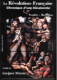 La Révolution française : chronique d'une hécatombe : 1789-1799. Volume 2, Vendée-Bretagne