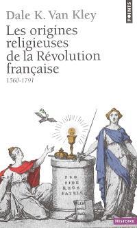 Les origines religieuses de la Révolution française : 1560-1791