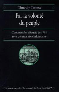Par la volonté du peuple : comment les députés de 1789 sont devenus révolutionnaires