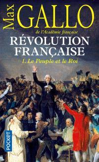Révolution française. Volume 1, Le peuple et le roi : 1774-1793