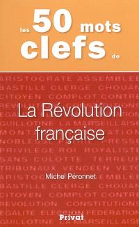 Les 50 mots clefs de la Révolution française