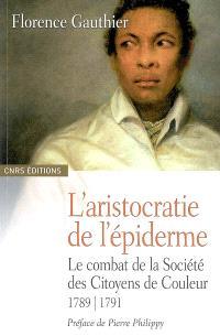 L'aristocratie de l'épiderme : le combat de la Société des citoyens de couleur, 1789-1791