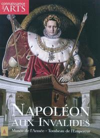 Napoléon aux Invalides : Musée de l'Armée, tombeau de l'Empereur
