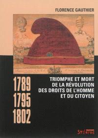 Triomphe et mort de la révolution des droits de l'homme et du citoyen : 1789-1795-1802
