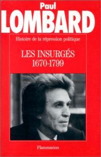 Histoire de la répression politique en France. Volume 1, Les Insurgés : 1670-1800