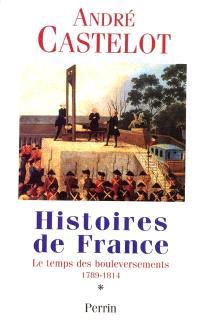 Histoires de France. Volume 1, Le temps des bouleversements, 1789-1814