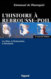 L'histoire à rebrousse-poil : les élites, la Révolution, la Restauration