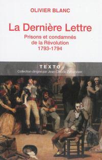 La dernière lettre : prisons et condamnés de la Révolution : 1793-1794