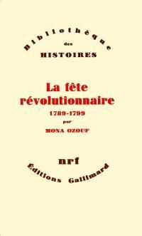 La Fête révolutionnaire : 1789-1799