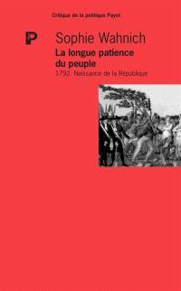 La longue patience du peuple : 1792, naissance de la République